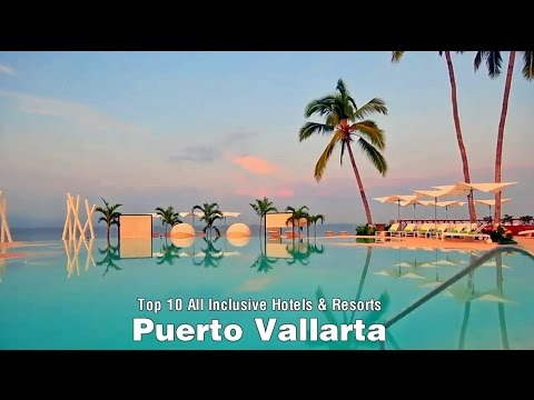 Top 10 All Inclusive Hotels & Resorts in Puerto Vallarta [Im