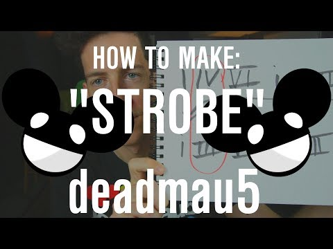 "How to Make ""Strobe"" by Deadmau5 (Deadmau5 Series 3/3)"