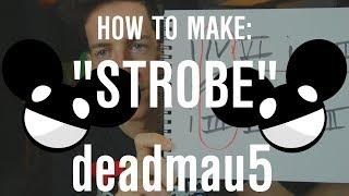 """How to Make """"Strobe"""" by Deadmau5 (Deadmau5 Series 3/3)"""