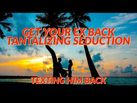 Get Your Ex Back Tantalizing Seduction Texting dating advice relationship advice get ex back from YouTube · Duration:  56 seconds