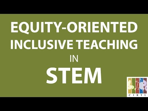 Equity-Oriented, Inclusive Teaching in STEM (February 22, 2018)
