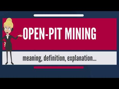 What Is OPEN-PIT MINING? What Does OPEN-PIT MINING Mean? OPEN-PIT MINING Meaning & Explanation