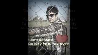 Saad Hassan Invincible - Mujhey Tujh Say Pyar