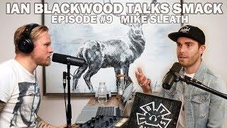 Ian Blackwood Talks Smack Podcast #9 - Mike Sleath