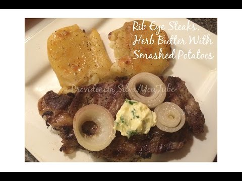 Rib Eye Steaks, Herb Butter With Smashed Potatoes...