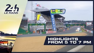 2019 24 Heures du Mans - HIGHLIGHTS from 5PM - 7PM