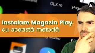 Instalare Magazin Play pe telefonu/tableta cu Android