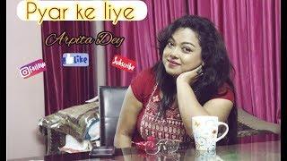 Pyar Ke Liye - Dil Kya Kare | Arpita Dey (Cover)