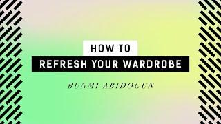 How to refresh your wardrobe     Bunmi Abidogun