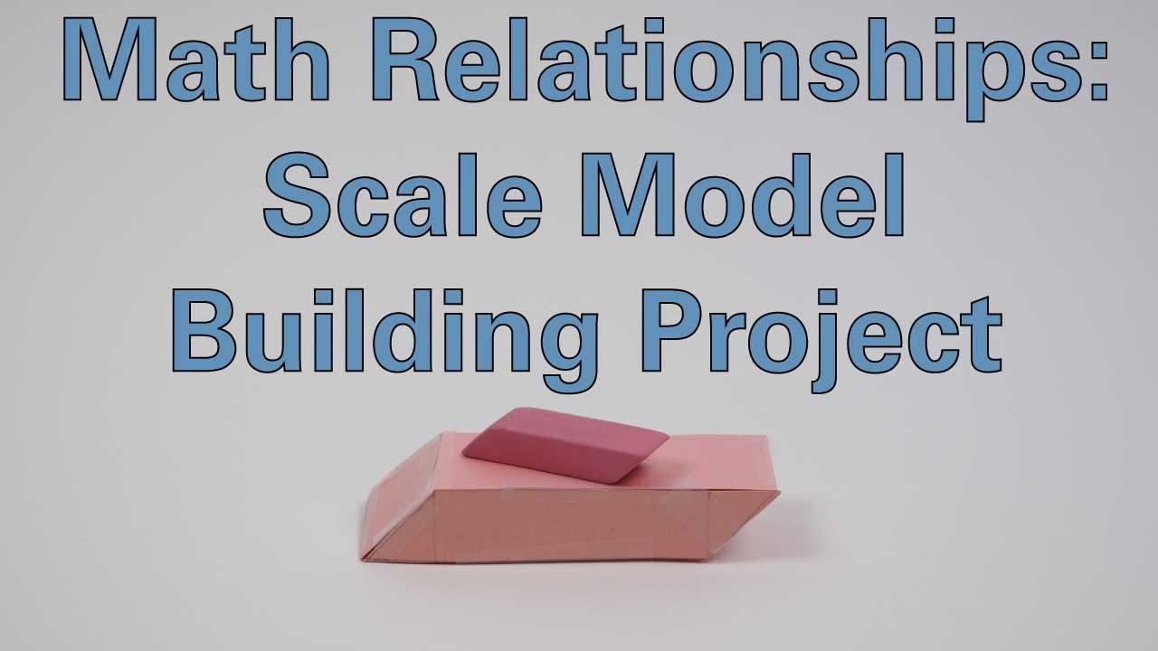 Math Relationships: Scale Model Building Project - Activity