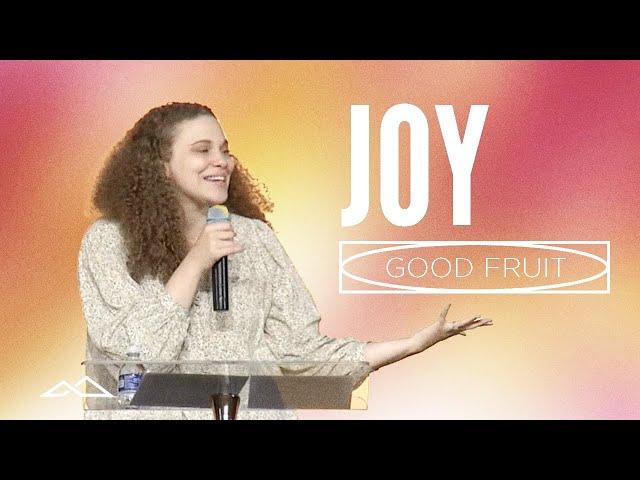 Experiencing True Joy   Good Fruit: Joy   Sofia Thomas