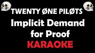 Twenty One Pilots - Implicit Demand For Proof (Karaoke)