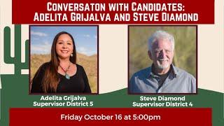 Conversation with Candidates Adelita Grijalva and Steve Diamond