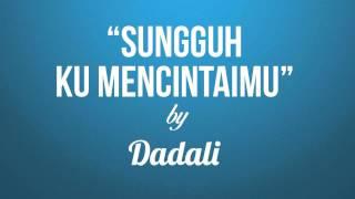 Dadali - Sungguh Ku Mencintaimu (Lirik + Chord)