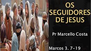 Os seguidores de Jesus - Pr Marcello Costa
