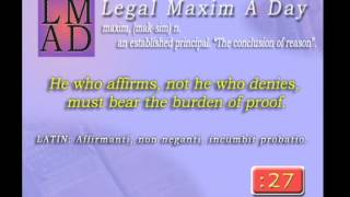 "Legal Maxim A Day - May 15th 2013 - ""He who affirms, not he who denies...."""
