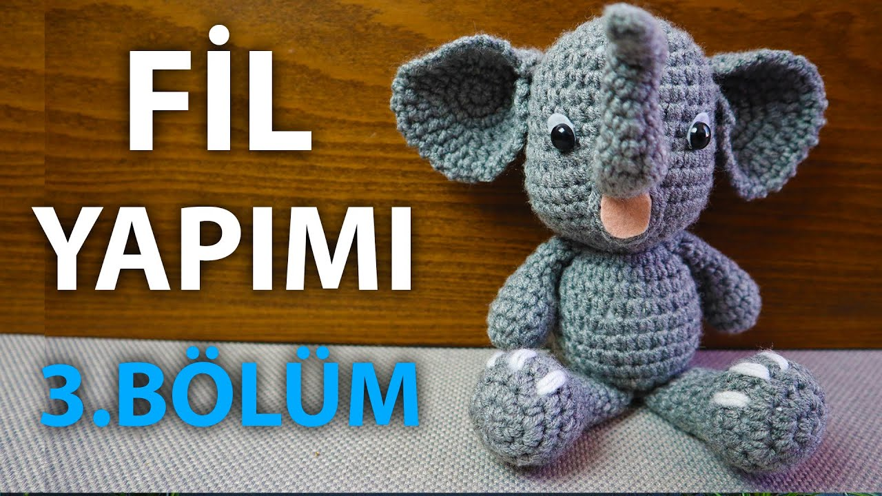 Fil Yapımı 3.Bölüm - Elephant Amigurumi #3