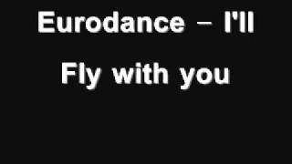 Eurodance - I'll Fly with you