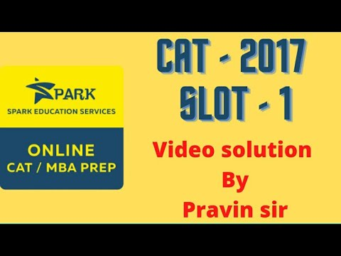 CAT 2017 (Slot-1) Solutions for all 34 Quant questions with Shortcuts by Pravin Ghote (SPARK Pune)