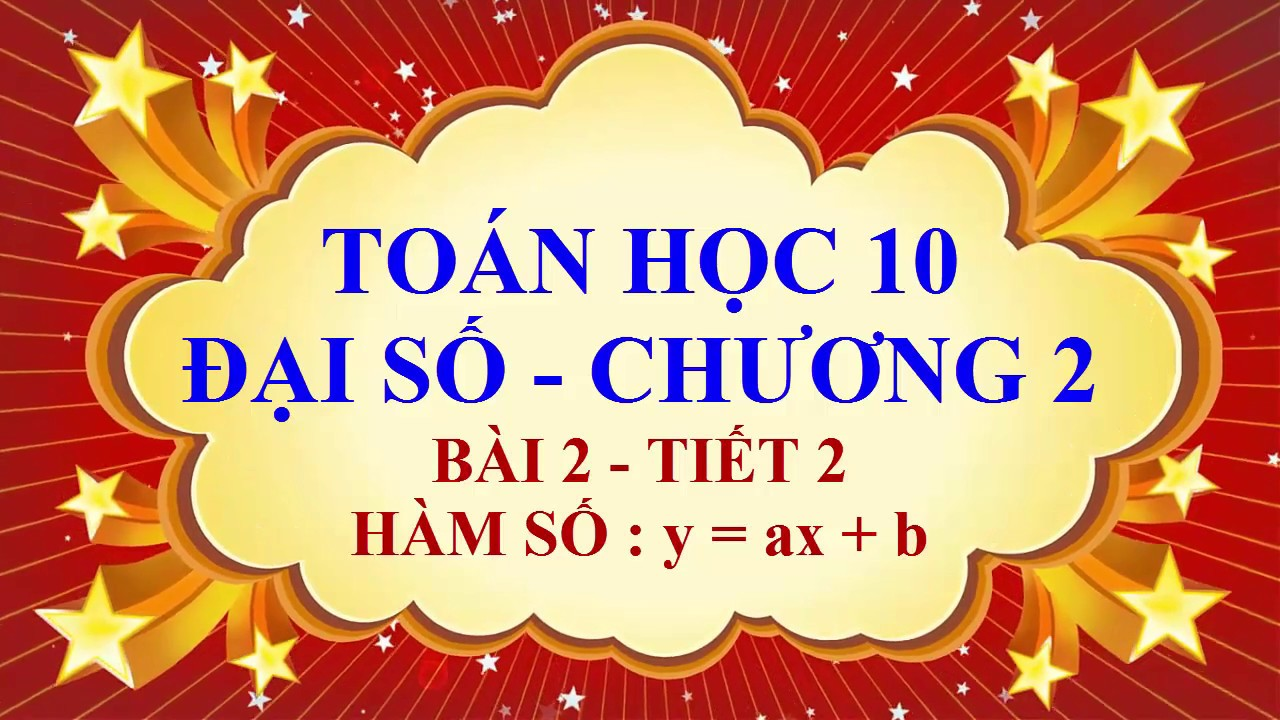 Toán học lớp 10 – Đại số – Chương 2 – Bài 2 –  Hàm số y = ax +b – Tiết 2