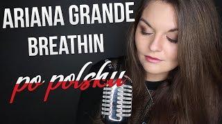 Ariana Grande - BREATHIN [POLSKA WERSJA | POLISH VERSION] Cover by Annalena
