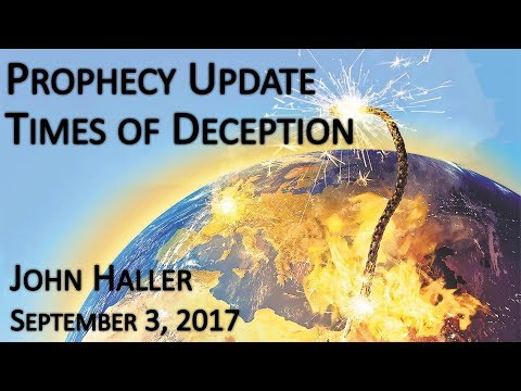 "2017 09 03 John Haller's Prophecy Update ""Times of Deception"""