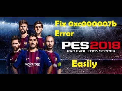 How to fix 0xc000007b Error in PES 2018 Easily!!!