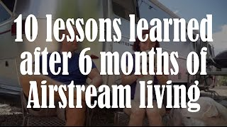 10 Lessons Learned from 6 months of Full Time Airstream Living