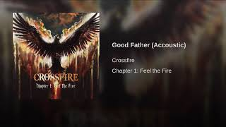 Baixar GOOD FATHER - CROSSFIRE (Accoustic)