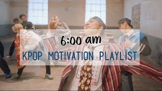6:00am kpop motivation playlist