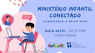 Ministério Infantil Conectado - Aula 24/01   Deus tem todo poder