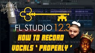 How To Record Vocals in FL Studio 12 ' PROPERLY ' (MAJOR KEY ALERT)