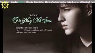 """[Vietsub] [AUDIO] Từ Nay Về Sau - OST Movie """"Hạ Hữu Kiều Mộc Nhã Vọng Thiên Đường"""" - Ngô Diệc Phàm"""