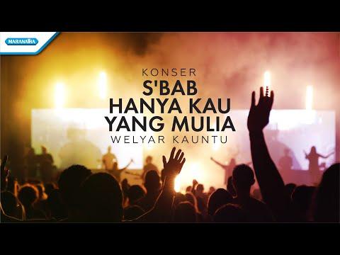Sebab Hanya Kau Yang Mulia - Konser Worship Welyar Kauntu (video)