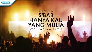 Sebab Hanya Kau Yang Mulia - Konser Worship Welyar Kauntu