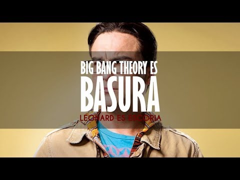 Big Bang Theory es BASURA [Cuarta parte/Final] - Leonard es escoria