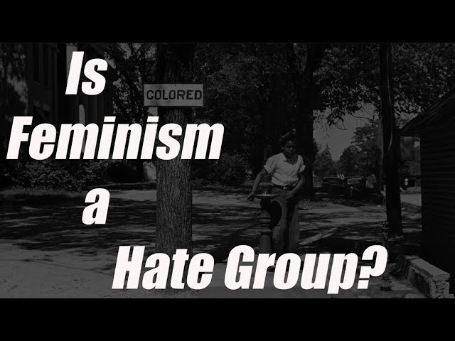 Is Feminism a Hate Group?