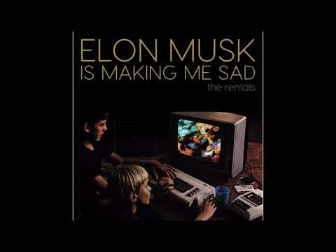 The Rentals - Elon Musk Is Making Me Sad