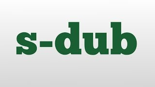 s-dub meaning and pronunciation