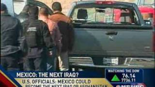 US Officials say Mexico could become the next Iraq or Afghanistan.