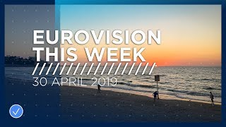 Eurovision This Week: 30 April 2019