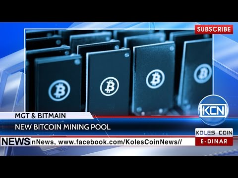 KCN News: Bitcoin Mining Pool By MGT & Bitmain