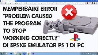 Cara Memperbaiki Error A Problem Caused The Program To Stop Working Corectly Di EPSXE