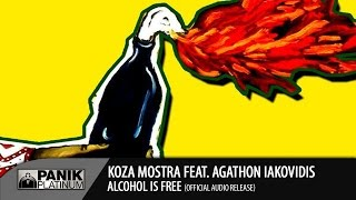 KOZA MOSTRA  feat. AGATHON IAKOVIDIS  - ALCOHOL IS FREE (ORIGINAL)