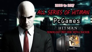 Hitman Pc Game All Series |  2000 to 2017 | DOWNLOAD FREE | HERE WITH CRACK
