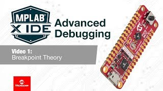 mPLAB X IDE Advanced Debugging - 01 Breakpoint Theory