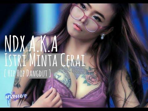 NDX AKA - Istri Minta Cerai ( Hip Hop Dangdut )