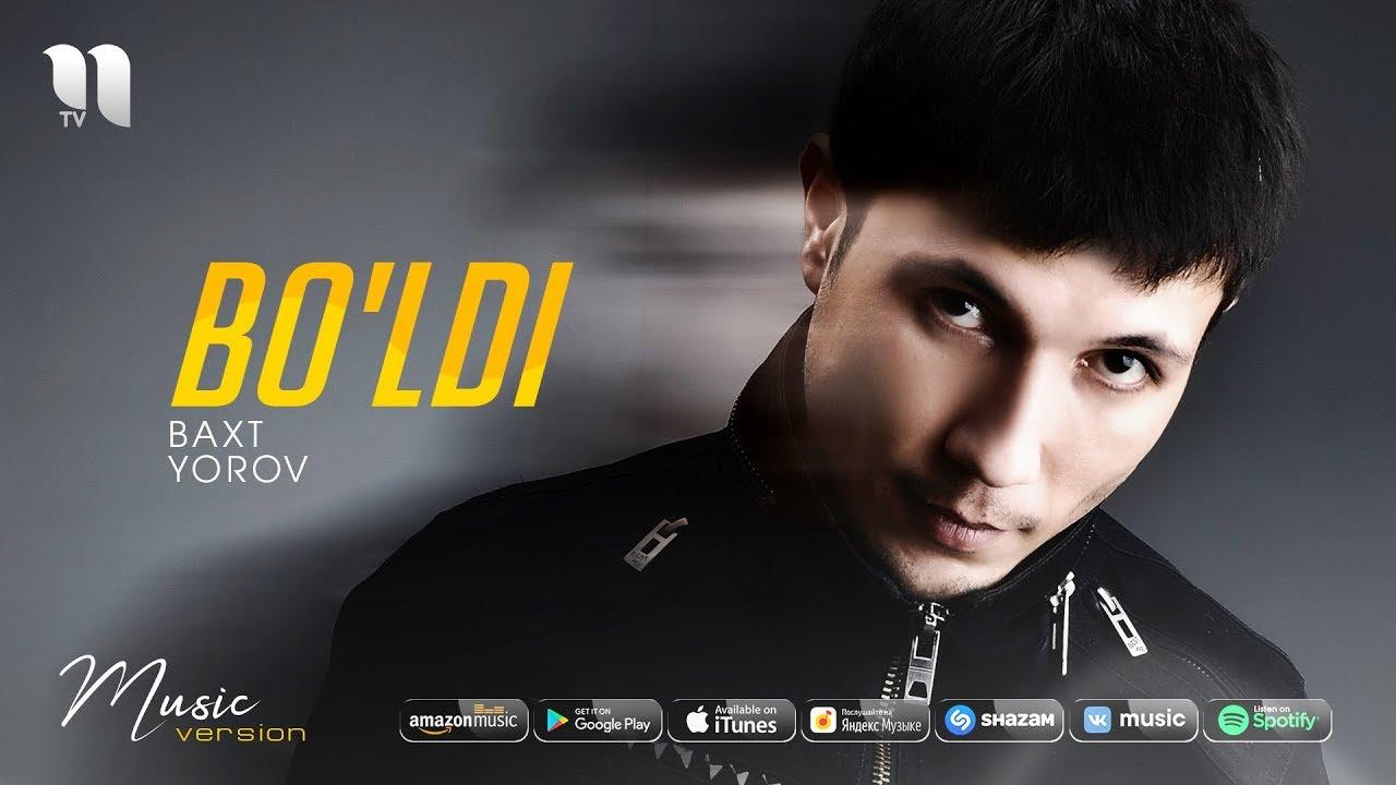 Baxt Yorov - Bo'ldi | Бахт Ёров - Бўлди (music version)