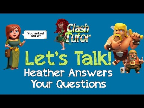 Clash Tutor Let's Talk: Ask Heather Your Questions