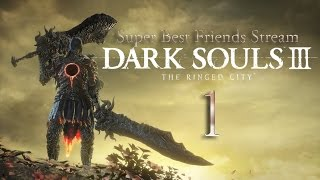 Super Best Friends Stream Dark Souls 3: The Ringed City (Part 1)